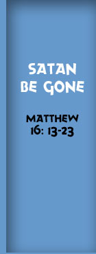 Satan Be Gone, Matthew 16:13-23