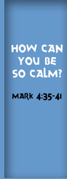 How Can You Be So Calm? Mark 4:35-41